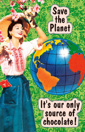 Save the Planet Its Our Only Source of Chocolate
