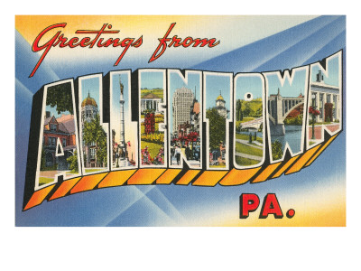 Greetings from Allentown, Pennsylvania