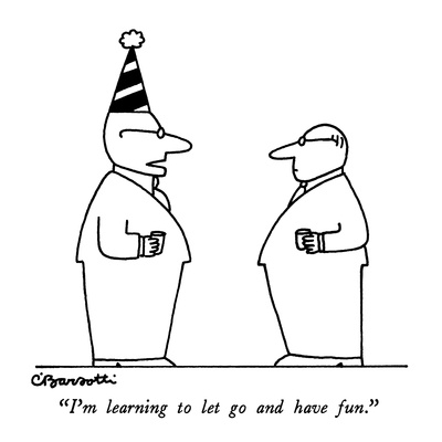 """I'm learning to let go and have fun."" - New Yorker Cartoon"