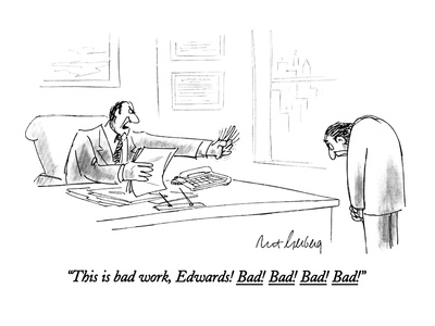 """This is bad work, Edwards! Bad! Bad! Bad! Bad!"" - New Yorker Cartoon"