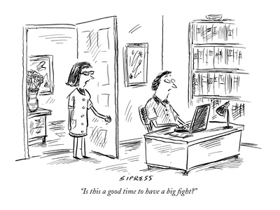 """Is this a good time to have a big fight?"" - New Yorker Cartoon"