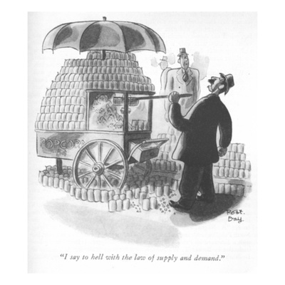 """I say to hell with the law of supply and demand."" - New Yorker Cartoon"