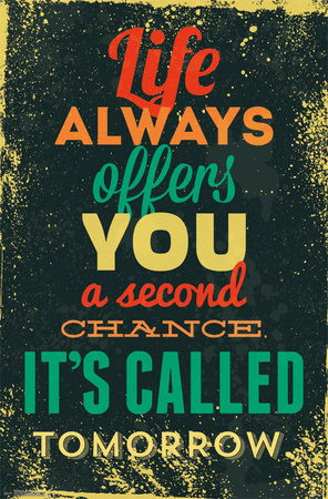 Life Always offers you a second chance. It's called tomorrow. Motivation poster artwork