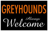 Greyhounds Always Welcome