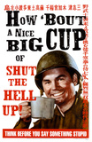 How 'Bout a Nice Big Cup of Shut the Hell Up