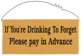 If You're Drinking to Forget Please Pay in Advance Wood Sign