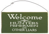 Welcome: Hunters, Fishermen & Other Liars Wood Sign