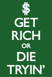 Keep Calm-Get Rich Die Tryin Poster