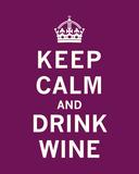 Keep Calm, Drink Wine Art Print