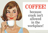 Buy Coffee Because Crack Isn't Allowed in the Workplace Funny Poster Print at AllPosters.com