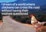 Dream Of Chicken Crossing Road Without Motives Questioned Funny Poster