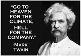 Go To Heaven for Climate Hell For Company Mark Twain Quote Poster Poster