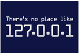 Theres No Place Like 127.0.0.1 Localhost Computer Print Poster Poster