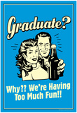 Graduate We're Having Too Much Fun Funny Retro Poster Poster