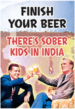 Finish Your Beer There's Sober Kids In India Funny Poster Poster