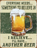 I Believe I'll Have Another Beer Tin Sign