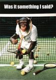 Monkey Tennis Was it Something I Said Humor Poster Print