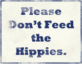 Please Don't Feed the Hippies Tin Sign