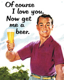 Of Course I Love You…Get Me a Beer,