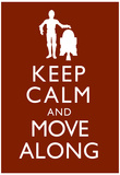 Keep Calm and Move Along Poster