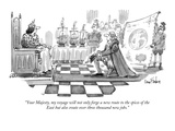 """Your Majesty, my voyage will not only forge a new route to the spices of …"" - New Yorker Cartoon"