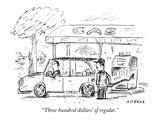"""""""Three hundred dollars' of regular."""" - New Yorker Cartoon"""