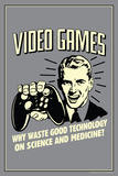 Video Games: Why Waste Technology On Science Medicine  - Funny Retro Poster Premium Poster
