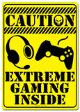Caution Extreme Gaming Inside Tine SIgn Tin Sign
