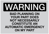 Your Bad Planning Is Not My Emergency Sign Poster Poster