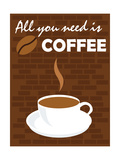 Buy All You Need Is Coffee at AllPosters.com