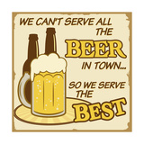 Buy We Can'T Serve All The Beer Poster at AllPosters.com