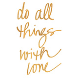 Do All Things with Love (gold foil)