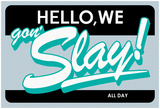 Hello, We Gon SLAY! All Day (Teal on Grey) I Woke Up Like This Dream Girls Beyoncé Knowles Goldmember 100 Lemonade Problems (Purple) Beyoncé Knowles I Got Hot Sauce In My Bag - Beyonce beyonce knowles
