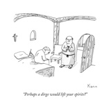 """""""Perhaps a dirge would lift your spirits"""" - New Yorker Cartoon"""