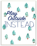 Play Outside Instead Pine Trees
