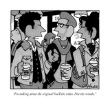 """I'm talking about the original YouTube video Not the remake"" - New Yorker Cartoon"