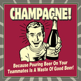 Champagne! Because Pouring Beer on Your Teammates Is a Waste of Good Beer!