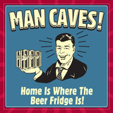 Man Caves! Home Is Where the Beer Fridge Is!
