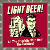 Light Beer! All the Stupidity with Half the Calories!