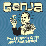 Ganja! Proud Supporters of the Snack Food Industry!