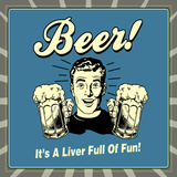 Beer! it's a Liver Full of Fun!