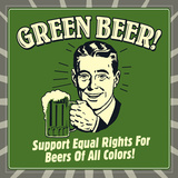 Green Beer! Support Equal Rights for Beers of All Colors!