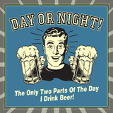 Day or Night! the Only Two Parts of the Day I Drink Beer!