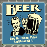 Beer! Zero Nutritional Value and Proud of It!