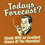 Today's Forecast Cloudy with an Excellent Chance of the Munchies!
