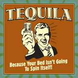 Tequila! Because Your Bed Isn't Going to Spin Itself!