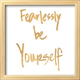 Fearlessly be Yourself (gold foil) Reproduction encadrée