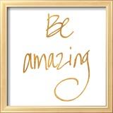 Be Amazing (gold foil) Reproduction encadrée