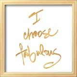 Choose Fabulous (gold foil) Reproduction encadrée