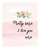 Pretty Sure I Love You More